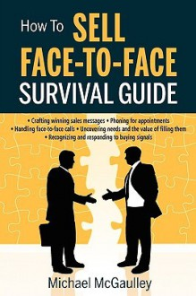 How to Sell Face-To-Face Survival Guide - Michael McGaulley