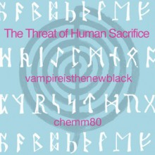 The Threat of Human Sacrifice - vampireisthenewblack