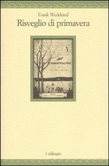 Risveglio di primavera - Frank Wedekind, Gianni Bertocchini