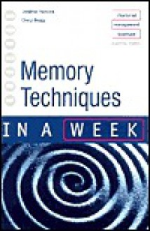 Memory Techniques in a Week - Jonathan Hancock, Cheryl Buggy