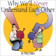 Why We'll Never Understand Each Other: A Non-Sequitur Look At Relationships - Wiley Miller