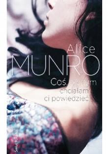 Coś, o czym chciałam ci powiedzieć - Alice Munro,Bohdan Maliborski