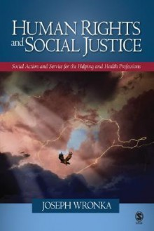 Human Rights and Social Justice: Social Action and Service for the Helping and Health Professions - Joseph Wronka