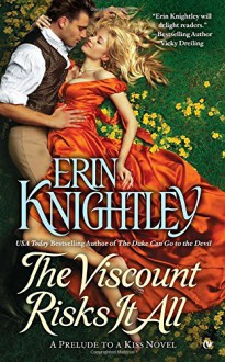 The Viscount Risks It All: A Prelude to a Kiss (A Prelude to a Kiss Novel) - Erin Knightley