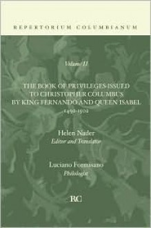 The Book of Privileges Issued To Christopher Columbus By King Fernando and Queen Isabel 1492-1502: (Repertorium Columbianum) - Helen Nader