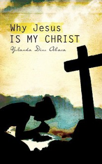 Why Jesus Is My Christ - Yolanda Dino Abaca