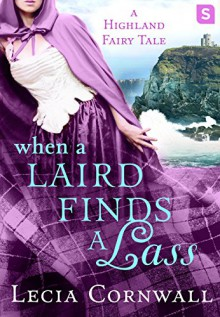 When a Laird Finds a Lass (A Highland Fairytale) - Lecia Cornwall
