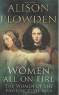 Women All on Fire: The Women of the English Civil War - Alison Plowden