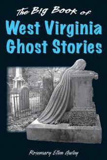 The Big Book of West Virginia Ghost Stories - Rosemary Ellen Guiley