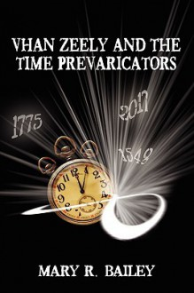 Vhan Zeely and the Time Prevaricators - Mary Bailey