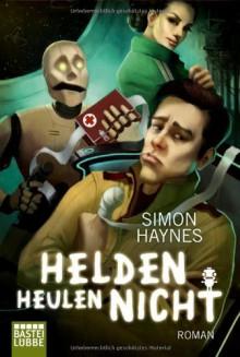 Helden heulen nicht: Roman - Simon Haynes,Winfried Czech