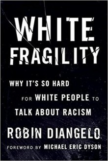 White Fragility: Why It's So Hard for White People to Talk About Racism - Robin DiAngelo