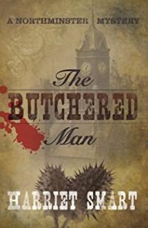 The Butchered Man (The Northminster Mysteries Book 1) - Harriet Smart