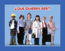 Que Quieres Ser? = What Do You Want to Be? - Amy White, Lada Kratky