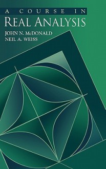 A Course in Real Analysis - John N. McDonald, Neil A. Weiss