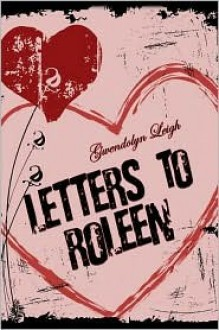 Letters to Roleen - Gwendolyn Leigh