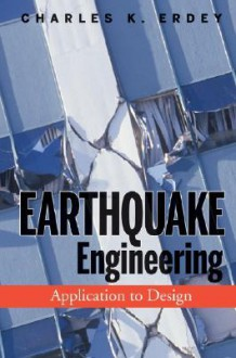 Earthquake Engineering: Application to Design - Charles K. Erdey