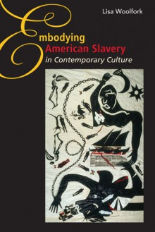 Embodying American Slavery in Contemporary Culture - Lisa Woolfork