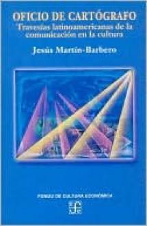 Oficio de Cartografo - Jesus Martin-Barbero