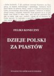 Dzieje Polski Za Piastow - Feliks Koneczny