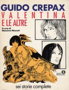Valentina e le altre : sei storie complete - Guido Crepax, Massimo Moscati