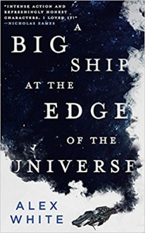 A Big Ship at the Edge of the Universe - Alex White
