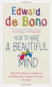 How To Have A Beautiful Mind - Edward De Bono