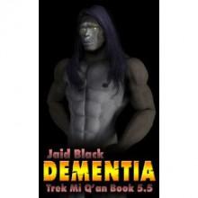 Dementia (Trek Mi Q'an, #5.5) - Jaid Black