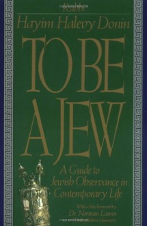 To Be A Jew: A Guide To Jewish Observance In Contemporary Life - Hayim H. Donin