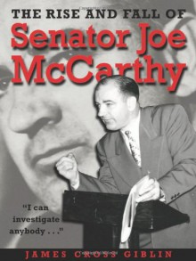 The Rise and Fall of Senator Joe McCarthy - James Cross Giblin