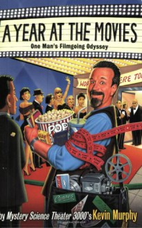 A Year at the Movies: One Man's Filmgoing Odyssey - Kevin Murphy