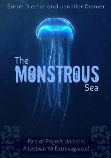The Monstrous Sea: A Lesbian YA Short Story Collection (Project Unicorn) - Sarah Diemer, Jennifer Diemer