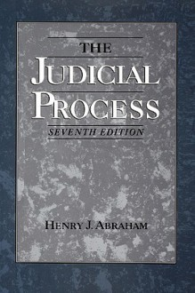 The Judicial Process: An Introductory Analysis of the Courts of the United States, England, and France - Henry J. Abraham