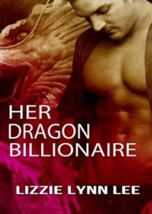 Her Dragon Billionaire - Lizzie Lynn Lee