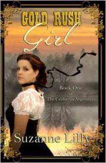 Gold Rush Girl Book One of the California Argonauts - Suzanne Lilly