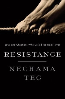 Resistance: Jews and Christians Who Defied the Nazi Terror - Nechama Tec