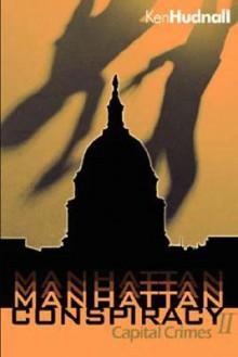 Manhattan Conspiracy: Capital Crimes - Ken Hudnall
