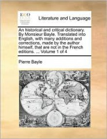 An Historical and Critical Dictionary Translated Into English with Many Additions and Corrections Made by the Author Himself - Pierre Bayle