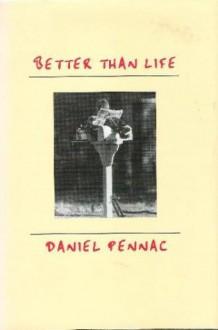 Better Than Life - Daniel Pennac