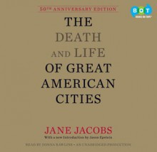 The Death and Life of Great American Cities (50th Anniversary Edition) - Jane Jacobs
