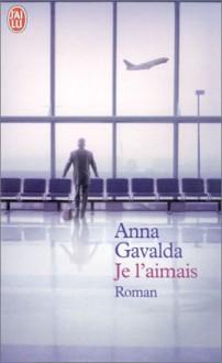 Je l'aimais - Anna Gavalda