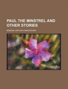 Paul the Minstrel and Other Stories - Arthur Christopher Benson