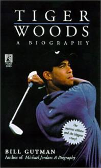 Tiger Woods: A Biography - Bill Gutman