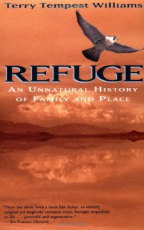 Refuge: An Unnatural History of Family and Place - Terry Tempest Williams