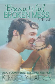 Beautiful Broken Mess - Kimberly Lauren