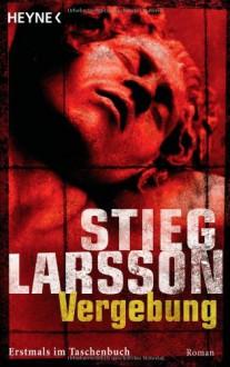 Vergebung (3): Roman: Millennium Trilogie 3 - Stieg Larsson