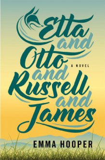 Etta and Otto and Russell and James: A Novel - Emma Hooper