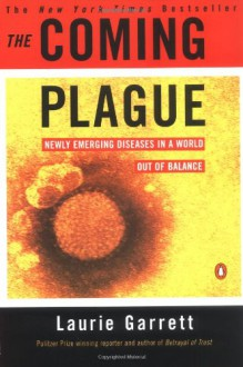 The Coming Plague: Newly Emerging Diseases in a World Out of Balance - Laurie Garrett