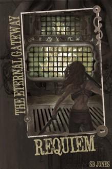 Requiem (The Eternal Gateway Book One) - S.B. Jones