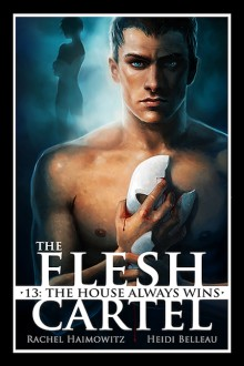 The Flesh Cartel #13: The House Always Wins (The Flesh Cartel Season 4: Liberation) - Heidi Belleau,Rachel Haimowitz